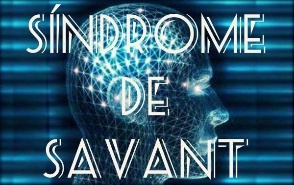 Síndrome de Savant: causas, sintomas e tratamento.