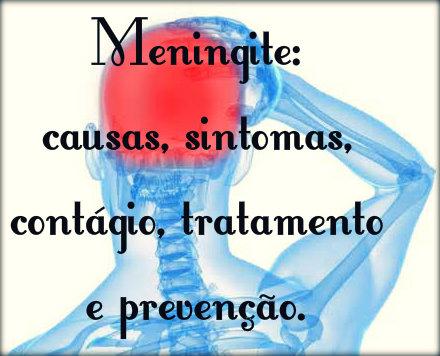 Meningite: causa, sintomas, contágio, tratamento e prevenção.