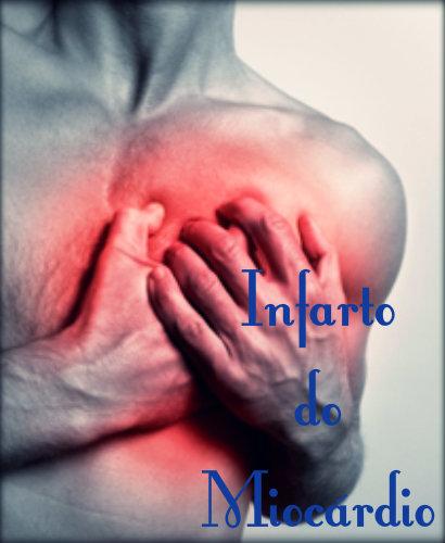 Infarto do miocárdio: causas, sintomas, tratamento e prevenção.