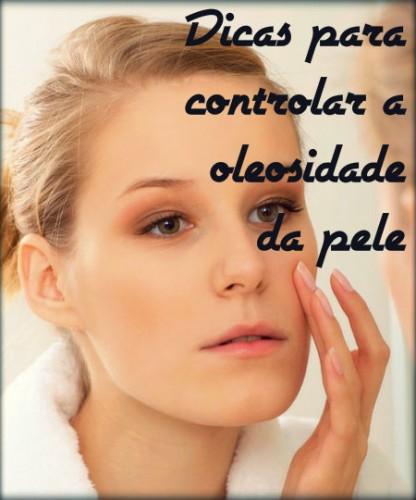 Dicas para evitar a oleosidade da pele